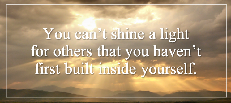 graphic: You can't shine a light for others that you haven't first built inside yourself.